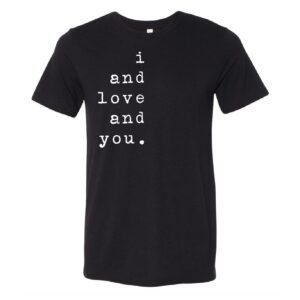 I and Love and You | print | Tee