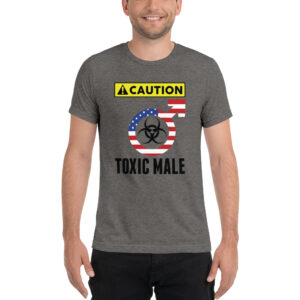 Caution Toxic Male | Unisex Tri-blend Tee | Custom Request