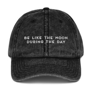 Be Like the Moon During the Day | Vintage Cotton Twill Cap