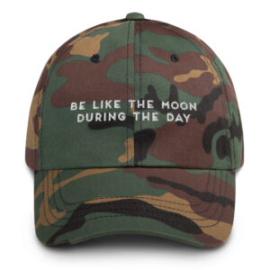 Be Like the Moon During the Day | Dad hat