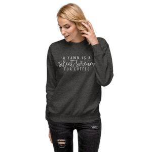 A Yawn is a Silent Scream for Coffee | Unisex Fleece Pullover