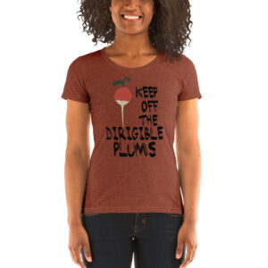 Keep Off The Dirigible Plums | Ladies' Tri-blend Tee