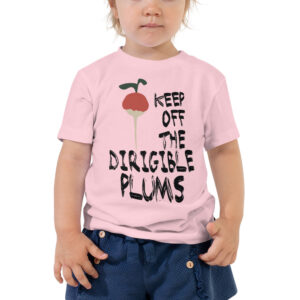Keep Off The Dirigible Plums | Toddler Tee