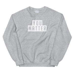 You Matter | Unisex Sweatshirt