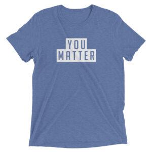 You Matter | Unisex Tri-blend Tee