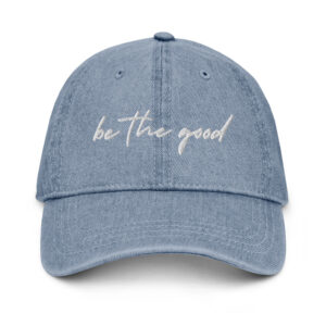 Be The Good | Denim Hat